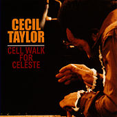 Cell Walk For Celeste by Cecil Taylor