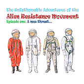 The Unfathomable Adventures of the Alien Resistance Movement. Episode One: A New Threat by Sloth