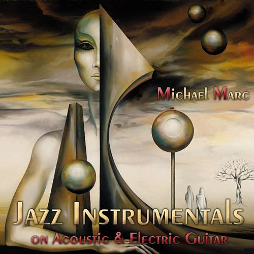 Jazz Instrumentals on Acoustic & Electric Guitar by Michael Marc