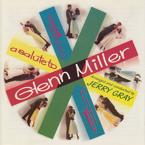 A Salute to Glenn Miller by Jerry Gray