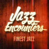 Jazz Encounters: The Finest Jazz You Might Have Never Heard by Various Artists