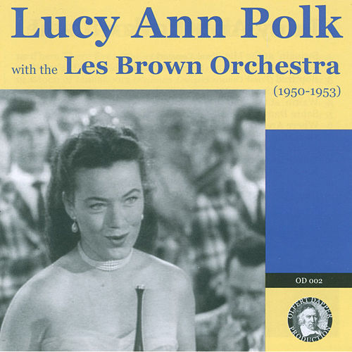 Lucy Ann Polk with the Les Brown Orchestra by Various Artists