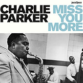 Miss You More by Charlie Parker
