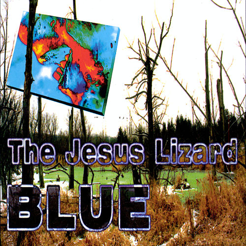 Blue by The Jesus Lizard