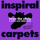 Keep The Circle (B-Sides and Udder stuff) by Inspiral Carpets