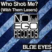 Who Shot Me? (With Them Lasers) by Blue Eyes