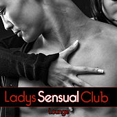 Ladies Club Lounge, Vol. Sensual by Various Artists