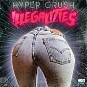 Illegalities - Single by Hyper Crush