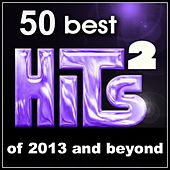 50 Best Hits: Of 2013 and Beyond, Vol. 2 by Various Artists
