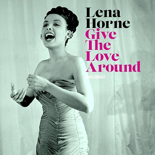 Give the Love Around by Lena Horne