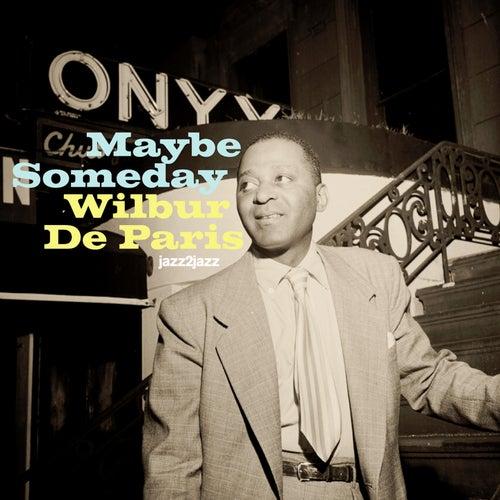 Maybe Someday by Wilbur De Paris
