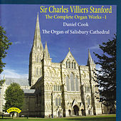The Complete Organ Works of Charles Villiers Stanford, Vol. 1: The Organ of Salisbury Cathedral by Daniel Cook