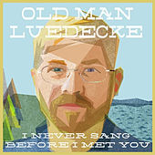 I Never Sang Before I Met You by Old Man Luedecke