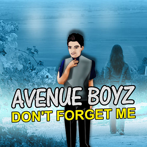 Don't Forget Me by Avenue Boyz