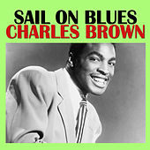 Sail on Blues by Charles Brown
