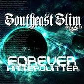 Forever Hitter Quitter by Southeast Slim