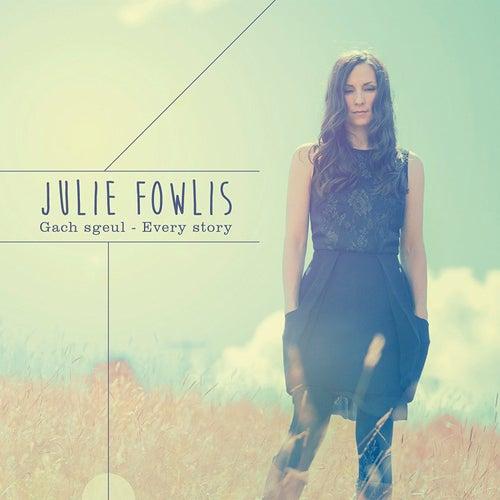 Gach Sgeul / Every Story by Julie Fowlis
