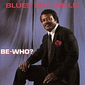 Be - Who? by Blues Boy Willie