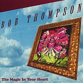 The Magic In Your Heart by Bob Thompson