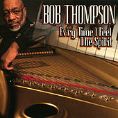 Ev'ry Time I Feel The Spirit by Bob Thompson