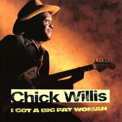 I Got A Big Fat Woman by Chick Willis