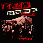 This Land Is Mine: South African Freedom Songs by Unspecified