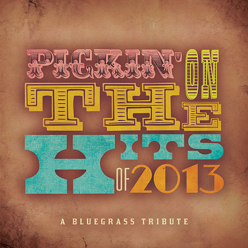 Pickin' on the Hits of 2013 by Pickin' On