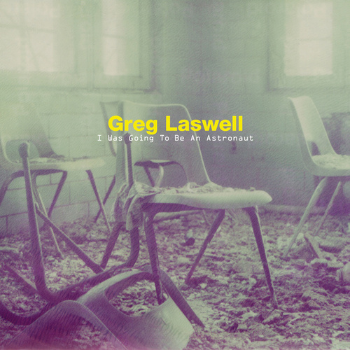 I Was Going To Be An Astronaut by Greg Laswell