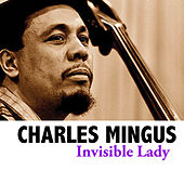 Invisible Lady by Charles Mingus