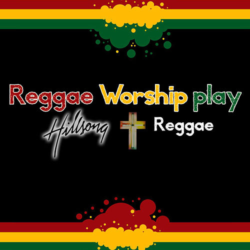 Reggae Worship Play Hillsong Reggae by Reggae Worship