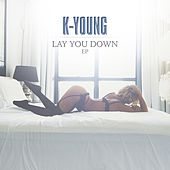 Lay You Down - EP by K-Young