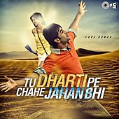 Tu Dharti Pe Chahe Jahan Bhi - Love Songs by Various Artists