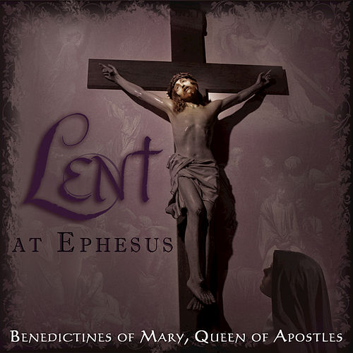 Lent At Ephesus by Benedictines Of Mary