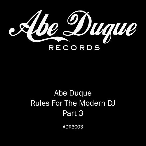 Rules For The Modern DJ Part 3 by Abe Duque