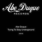 Trying To Stay Underground by Abe Duque