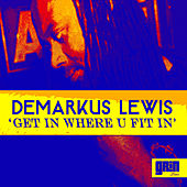 Get In Where U FIt In by Demarkus Lewis