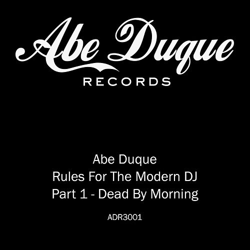 Dead By Morning (Rules For The Modern DJ) by Abe Duque
