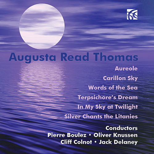 Augusta Read Thomas: Selected Works for Orchestra by Augusta Read Thomas