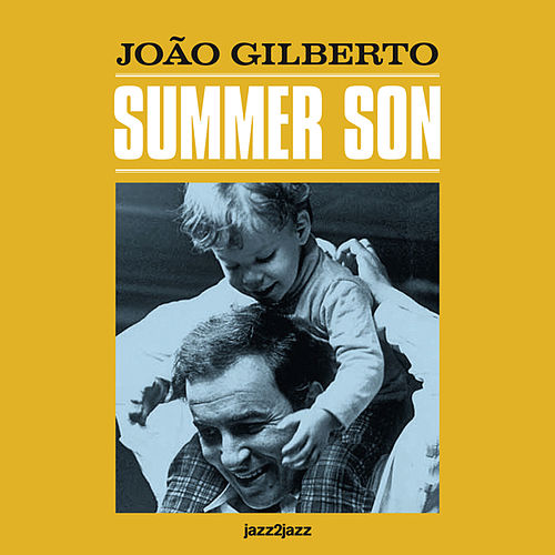 Summer Son - Best Year of My Life Version by João Gilberto
