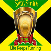 Life Keeps Turning by Slim Smith
