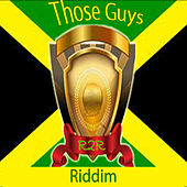 Those Guys Riddim by Various Artists