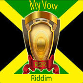 My Vow Riddim by Various Artists