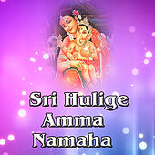 Sri Hulige Amma Namaha by Various Artists