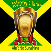 Ain't No Sunshine by Johnny Clarke