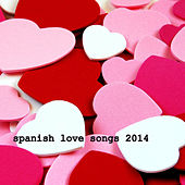 Spanish Love Songs 2014 by Various Artists