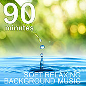 90 Minutes of Soft Relaxing Background Music by Yoga Sound
