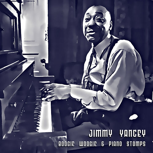 Boogie Woogie & Piano Stomps by Jimmy Yancey