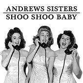 Shoo Shoo Baby by The Andrews Sisters