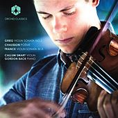 Grieg: Violin Sonata No. 2 - Chausson: Poème - Franck: Violin Sonata by Callum Smart