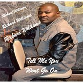 Tell Me You Won't Go On by Richard Williams